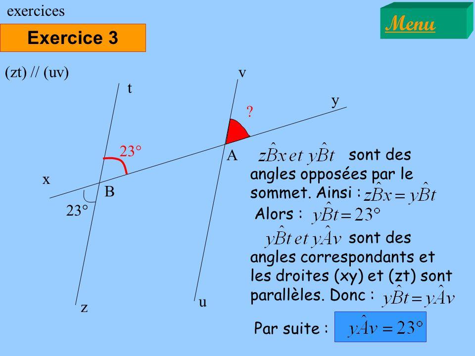 Exercice 3 Menu exercices 23° x y (zt) // (uv) sont des angles correspondants et les droites (xy) et (zt) sont parallèles. Donc : z t A B u v Par suit