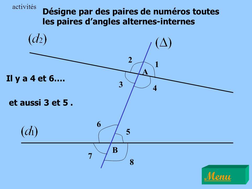 A B Désigne par des paires de numéros toutes les paires dangles alternes-internes 1 2 3 4 5 6 7 8 Il y a 4 et 6…. et aussi 3 et 5. Menu activités