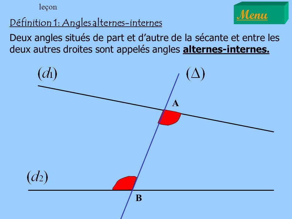 Définition 1: Angles alternes-internes leçon Deux angles situés de part et dautre de la sécante et entre les deux autres droites sont appelés angles a