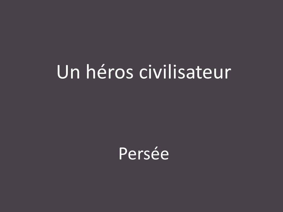 Un héros civilisateur Persée