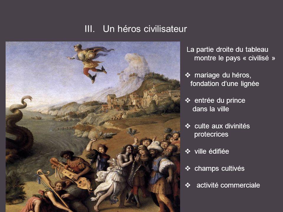 III. Un héros civilisateur La partie droite du tableau montre le pays « civilisé » mariage du héros, fondation dune lignée entrée du prince dans la vi