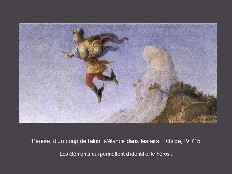 Persée, dun coup de talon, sélance dans les airs. Ovide, IV,715 Les éléments qui permettent didentifier le héros :