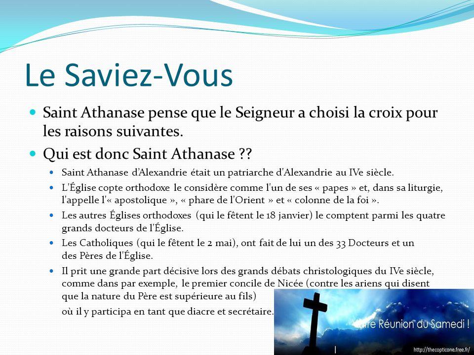 Le Saviez-Vous Saint Athanase pense que le Seigneur a choisi la croix pour les raisons suivantes.