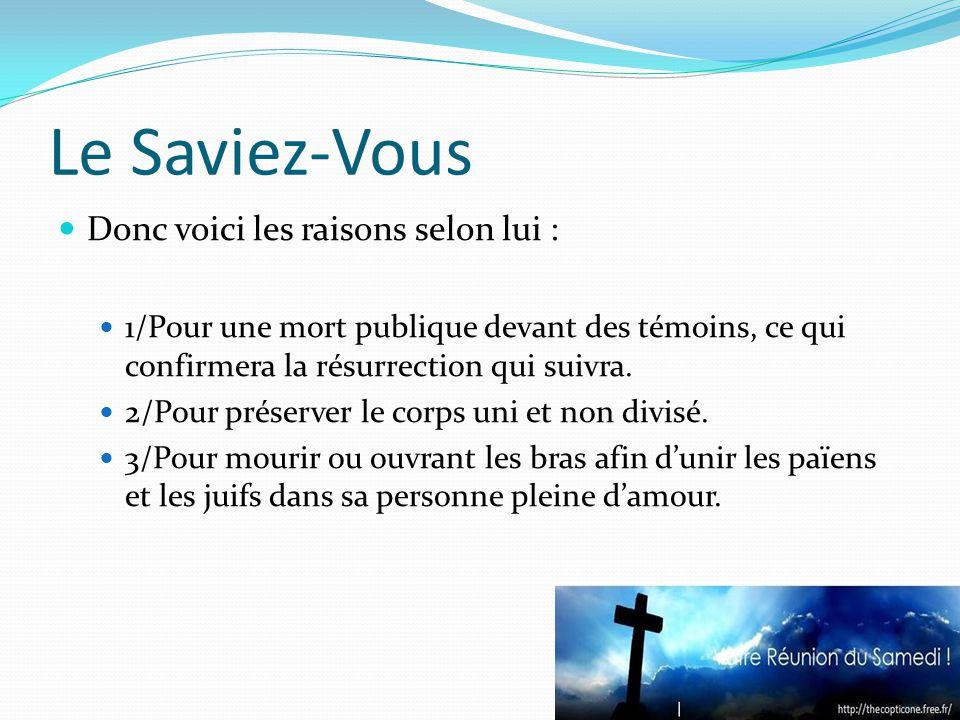 Le Saviez-Vous Donc voici les raisons selon lui : 1/Pour une mort publique devant des témoins, ce qui confirmera la résurrection qui suivra.