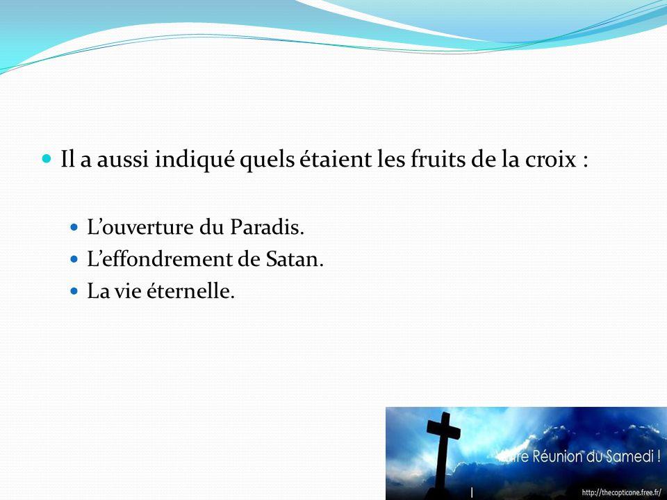 Il a aussi indiqué quels étaient les fruits de la croix : Louverture du Paradis.