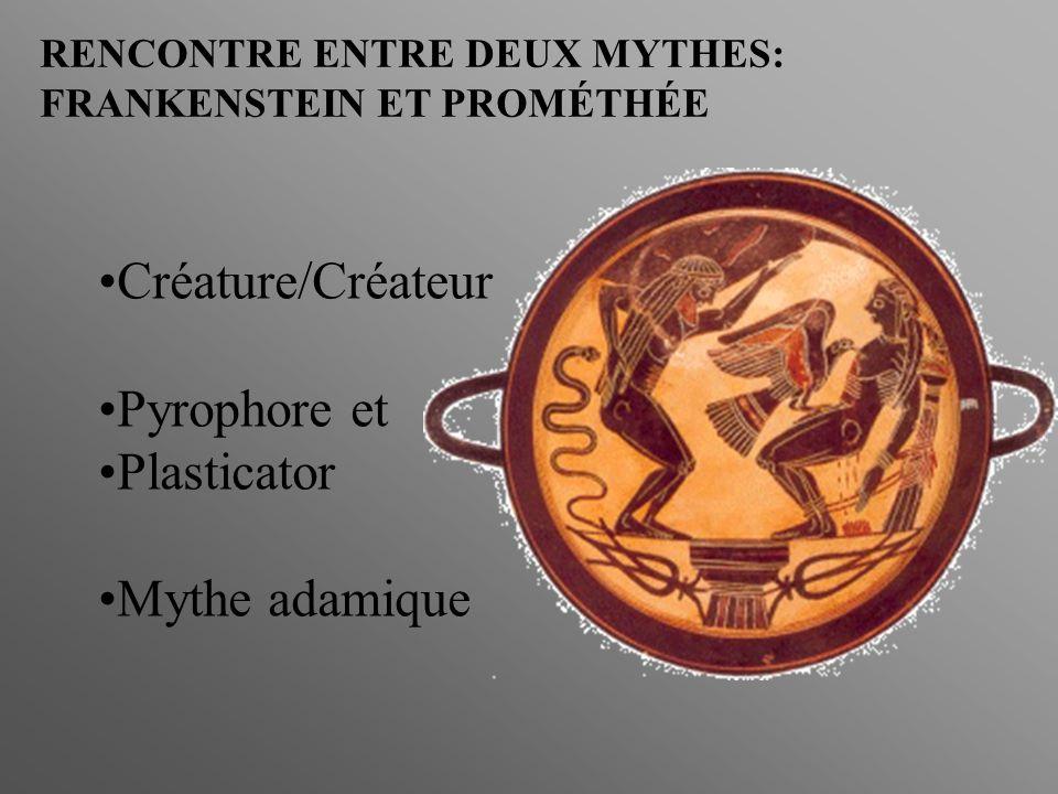 RENCONTRE ENTRE DEUX MYTHES: FRANKENSTEIN ET PROMÉTHÉE Créature/Créateur Pyrophore et Plasticator Mythe adamique