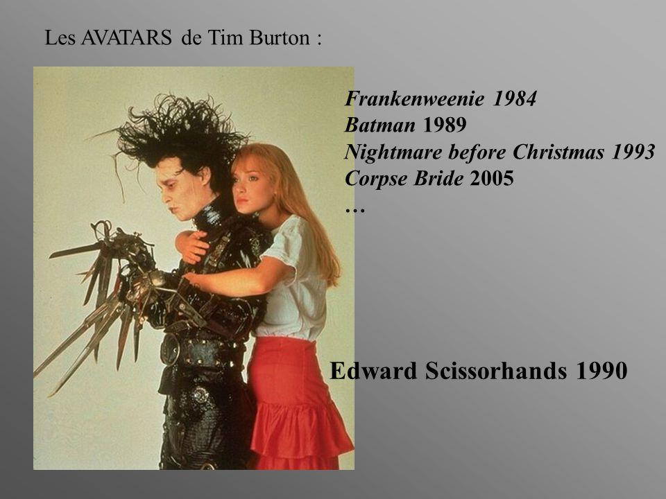 Edward Scissorhands 1990 Les AVATARS de Tim Burton : Frankenweenie 1984 Batman 1989 Nightmare before Christmas 1993 Corpse Bride 2005 …