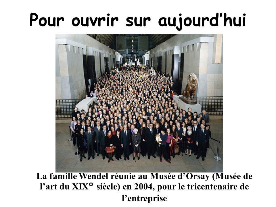 Pour ouvrir sur aujourdhui La famille Wendel réunie au Musée dOrsay (Musée de lart du XIX° siècle) en 2004, pour le tricentenaire de lentreprise