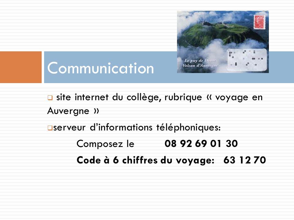site internet du collège, rubrique « voyage en Auvergne » serveur dinformations téléphoniques: Composez le 08 92 69 01 30 Code à 6 chiffres du voyage: 63 12 70 Communication