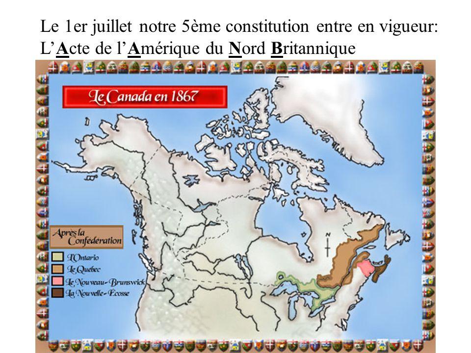Le 1er juillet notre 5ème constitution entre en vigueur: LActe de lAmérique du Nord Britannique
