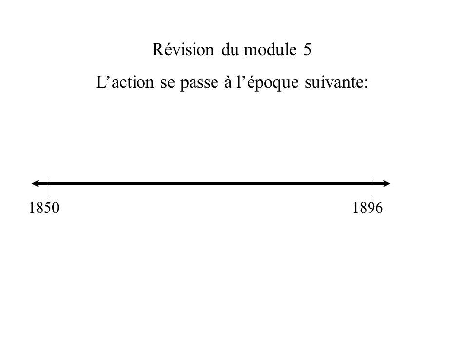 Révision du module 5 Laction se passe à lépoque suivante: 18501896