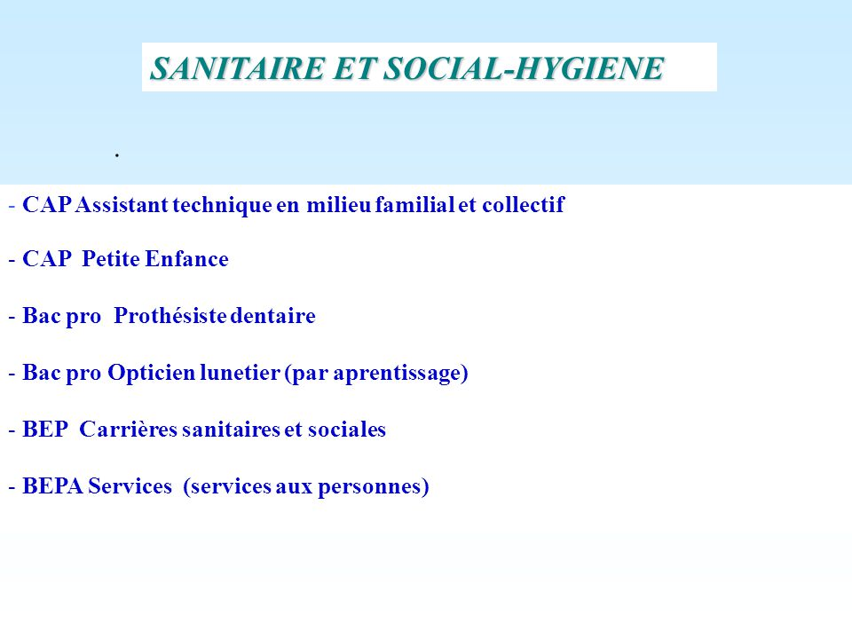 . SANITAIRE ET SOCIAL-HYGIENE - CAP Assistant technique en milieu familial et collectif - CAP Petite Enfance - Bac pro Prothésiste dentaire - Bac pro