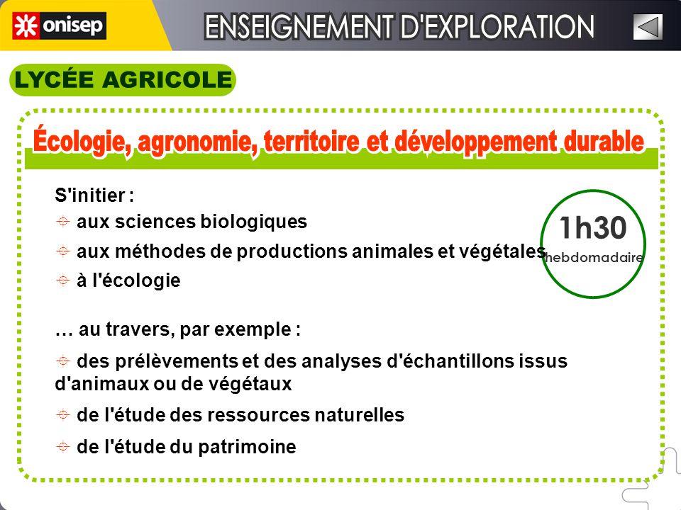 LYCÉE AGRICOLE 1h30 hebdomadaire S'initier : aux sciences biologiques aux méthodes de productions animales et végétales à l'écologie … au travers, par
