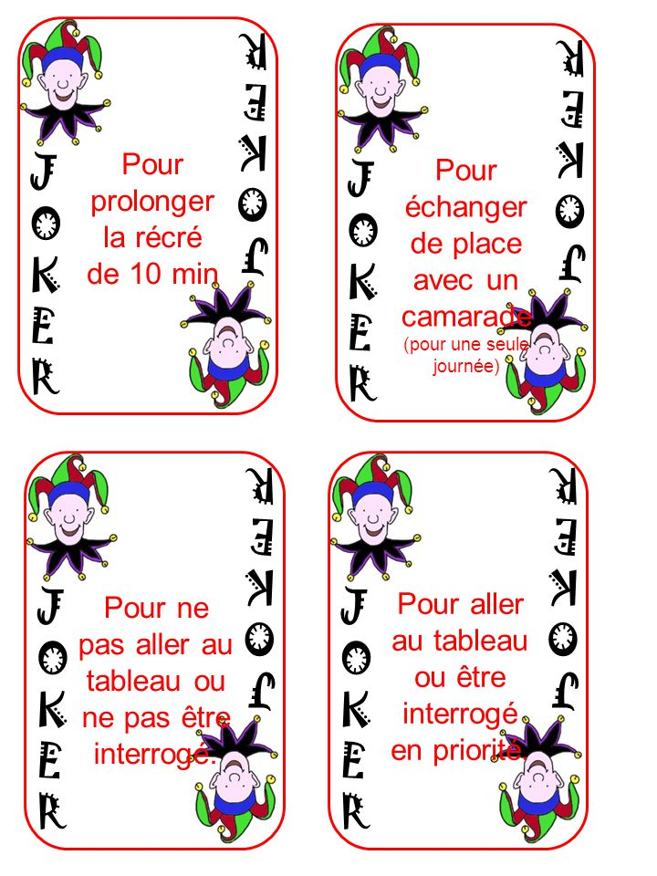 JOKERJOKER JOKERJOKER Pour prolonger la récré de 10 min JOKERJOKER JOKERJOKER Pour échanger de place avec un camarade (pour une seule journée) JOKERJOKER JOKERJOKER Pour ne pas aller au tableau ou ne pas être interrogé.