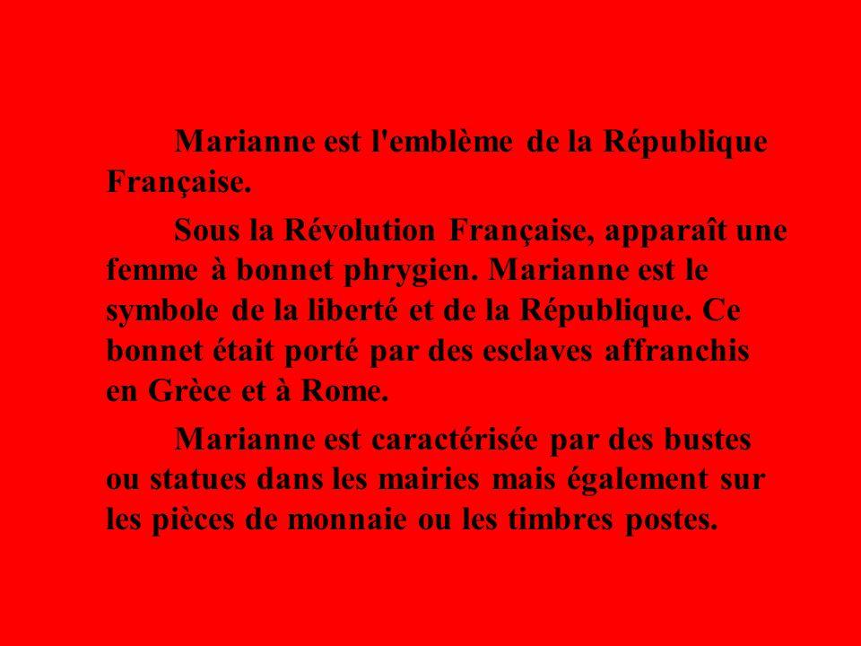 Marianne est l'emblème de la République Française. Sous la Révolution Française, apparaît une femme à bonnet phrygien. Marianne est le symbole de la l