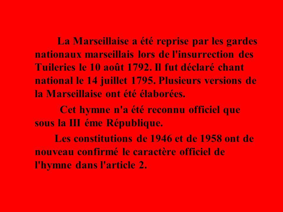La Marseillaise a été reprise par les gardes nationaux marseillais lors de l'insurrection des Tuileries le 10 août 1792. Il fut déclaré chant national