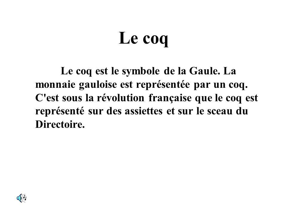Le coq Le coq est le symbole de la Gaule. La monnaie gauloise est représentée par un coq. C'est sous la révolution française que le coq est représenté