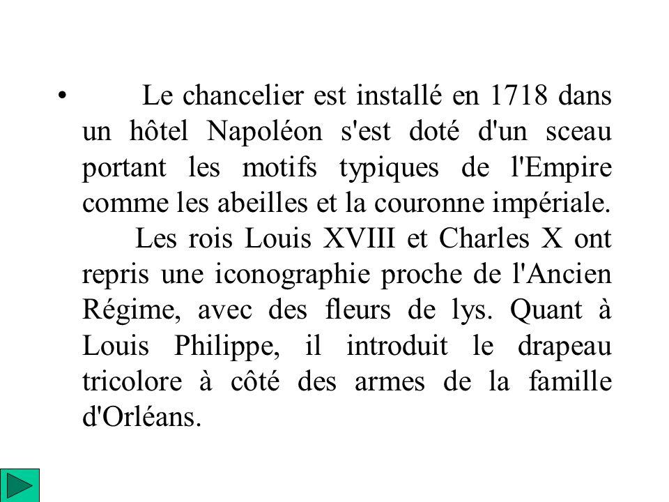 Le chancelier est installé en 1718 dans un hôtel Napoléon s'est doté d'un sceau portant les motifs typiques de l'Empire comme les abeilles et la couro
