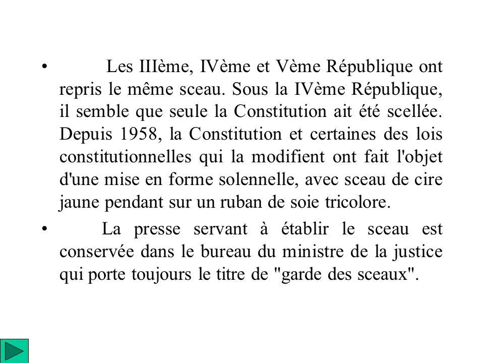Les IIIème, IVème et Vème République ont repris le même sceau. Sous la IVème République, il semble que seule la Constitution ait été scellée. Depuis 1