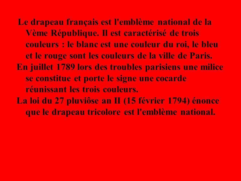 Le drapeau français est l'emblème national de la Vème République. Il est caractérisé de trois couleurs : le blanc est une couleur du roi, le bleu et l