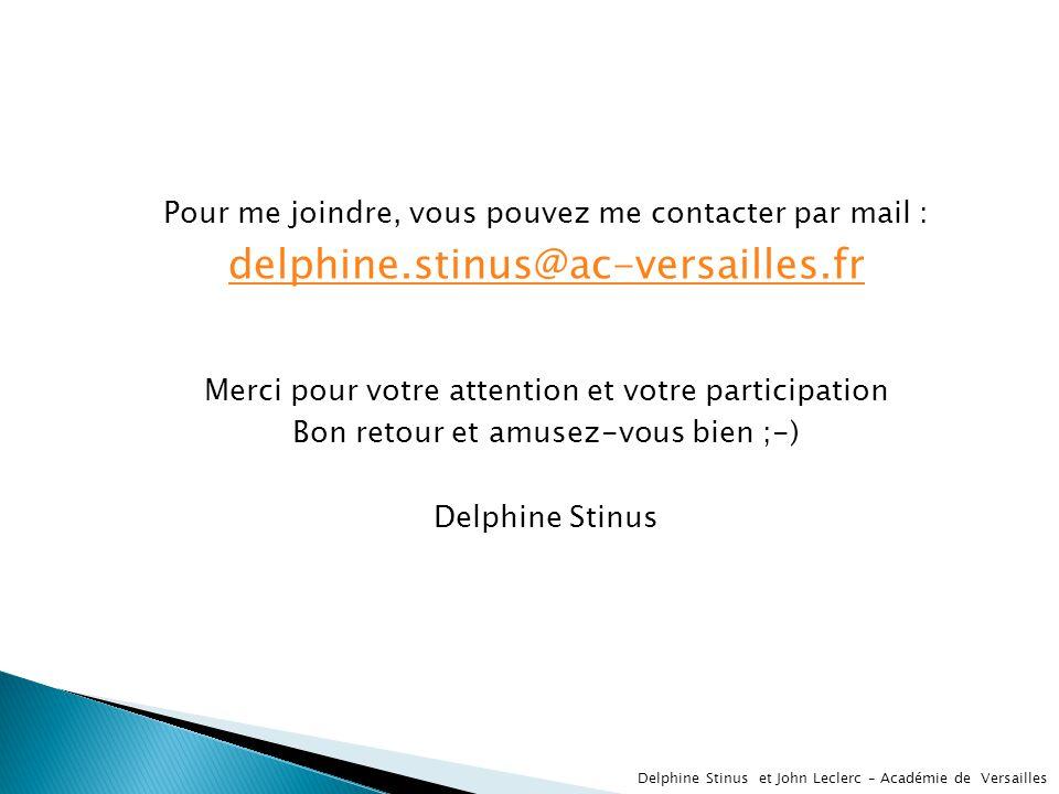 Pour me joindre, vous pouvez me contacter par mail : delphine.stinus@ac-versailles.fr Merci pour votre attention et votre participation Bon retour et