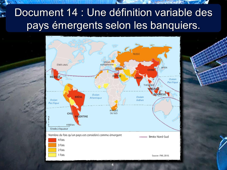 4 4 Document 14 : Une définition variable des pays émergents selon les banquiers.