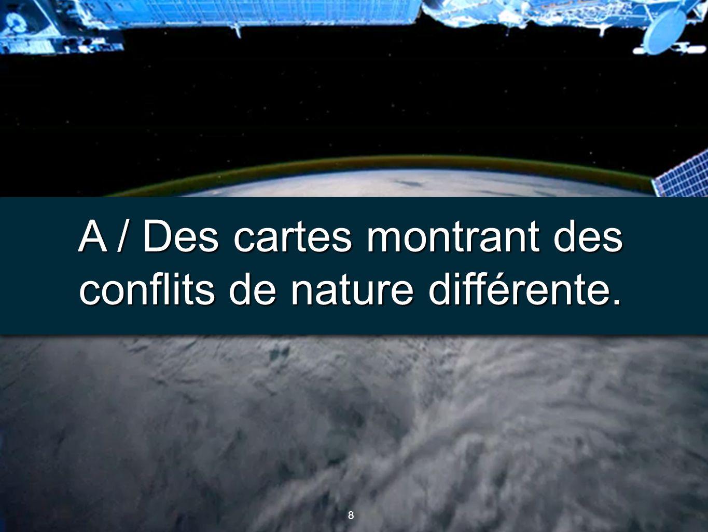 8 8 A / Des cartes montrant des conflits de nature différente.