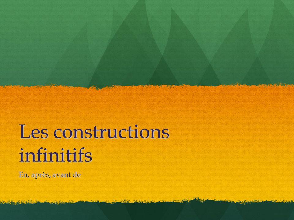 Les constructions infinitifs En, après, avant de