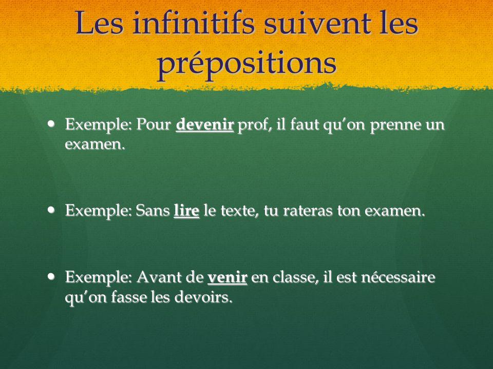 Les infinitifs suivent les prépositions Exemple: Pour devenir prof, il faut quon prenne un examen. Exemple: Pour devenir prof, il faut quon prenne un