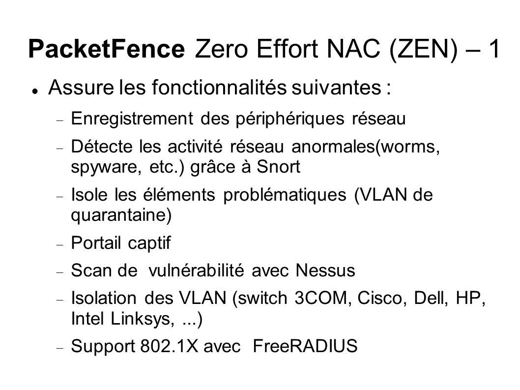 PacketFence Zero Effort NAC (ZEN) – 1 Assure les fonctionnalités suivantes : Enregistrement des périphériques réseau Détecte les activité réseau anormales(worms, spyware, etc.) grâce à Snort Isole les éléments problématiques (VLAN de quarantaine) Portail captif Scan de vulnérabilité avec Nessus Isolation des VLAN (switch 3COM, Cisco, Dell, HP, Intel Linksys,...) Support 802.1X avec FreeRADIUS