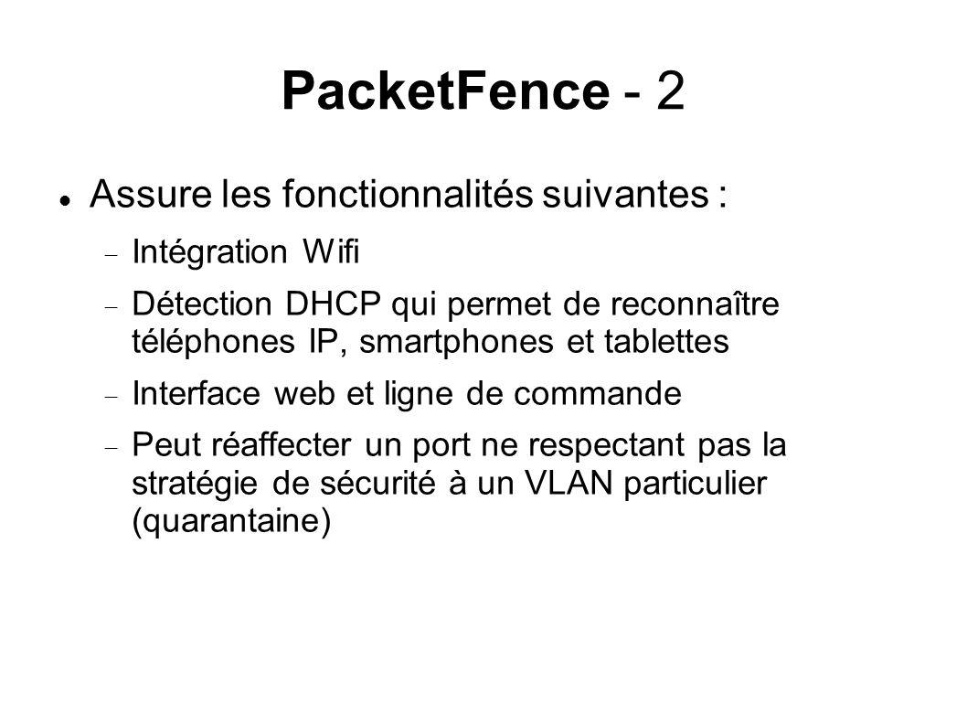 PacketFence - 2 Assure les fonctionnalités suivantes : Intégration Wifi Détection DHCP qui permet de reconnaître téléphones IP, smartphones et tablettes Interface web et ligne de commande Peut réaffecter un port ne respectant pas la stratégie de sécurité à un VLAN particulier (quarantaine)