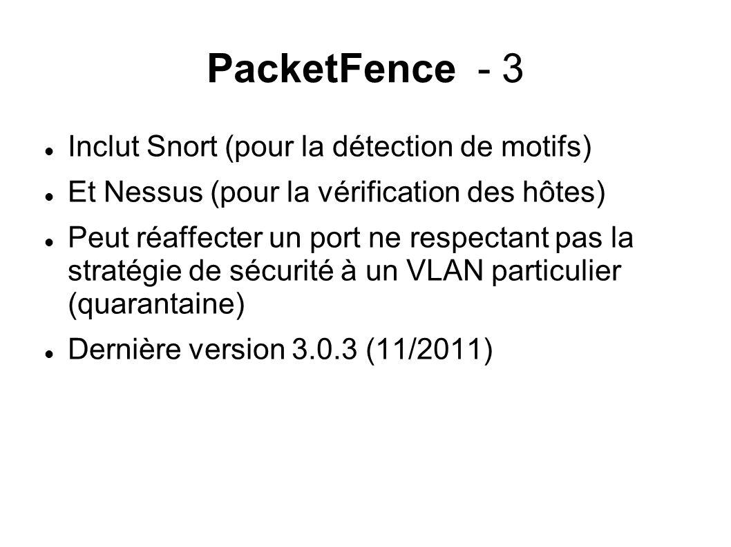 PacketFence - 3 Inclut Snort (pour la détection de motifs) Et Nessus (pour la vérification des hôtes) Peut réaffecter un port ne respectant pas la stratégie de sécurité à un VLAN particulier (quarantaine) Dernière version 3.0.3 (11/2011)