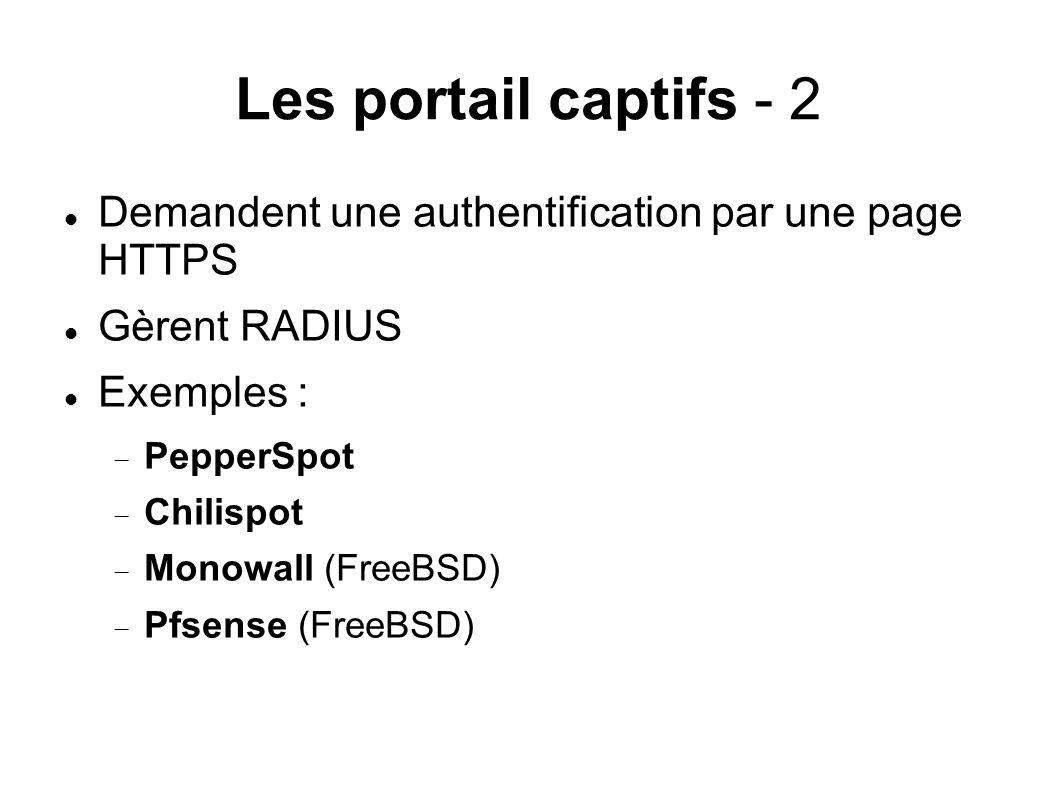 Les portail captifs - 2 Demandent une authentification par une page HTTPS Gèrent RADIUS Exemples : PepperSpot Chilispot Monowall (FreeBSD) Pfsense (FreeBSD)
