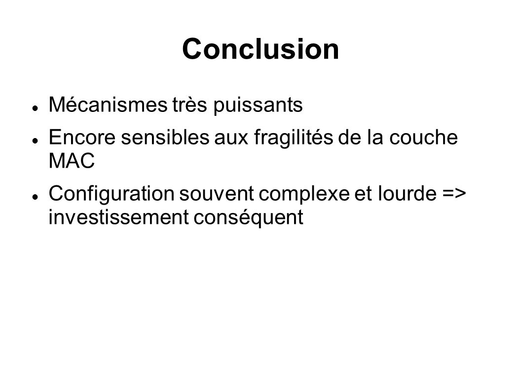 Conclusion Mécanismes très puissants Encore sensibles aux fragilités de la couche MAC Configuration souvent complexe et lourde => investissement conséquent