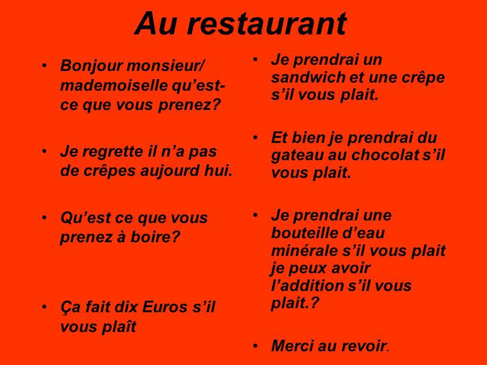 Au restaurant Bonjour monsieur/ mademoiselle quest- ce que vous prenez.