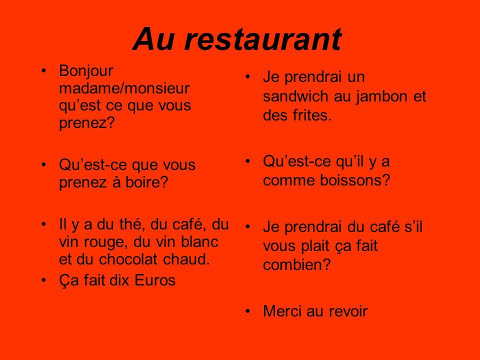 Au restaurant Bonjour monsieur/ mademoiselle quest- ce que vous prenez? Je regrette il na pas de crêpes aujourd hui. Quest ce que vous prenez à boire?
