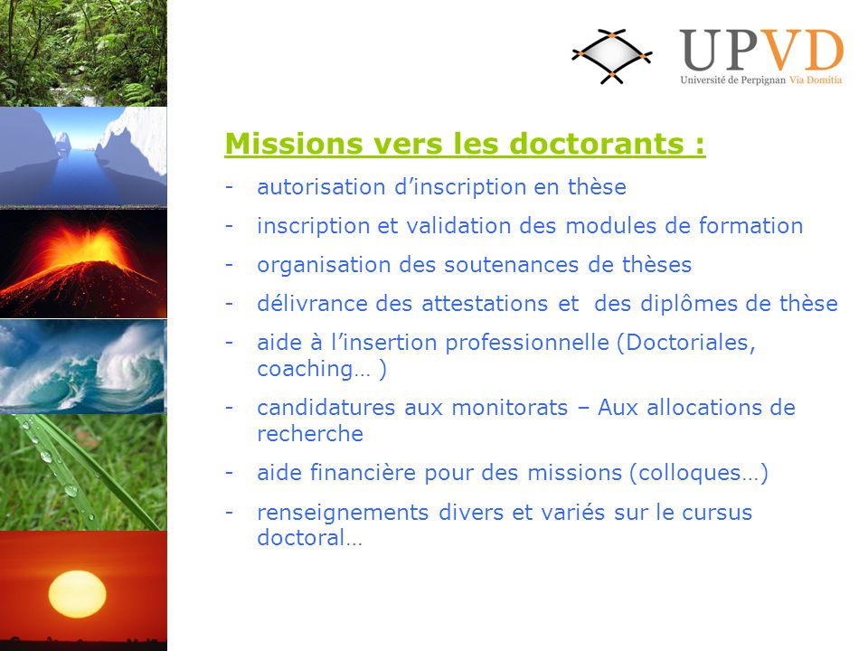 Missions vers les doctorants : - autorisation dinscription en thèse -inscription et validation des modules de formation -organisation des soutenances