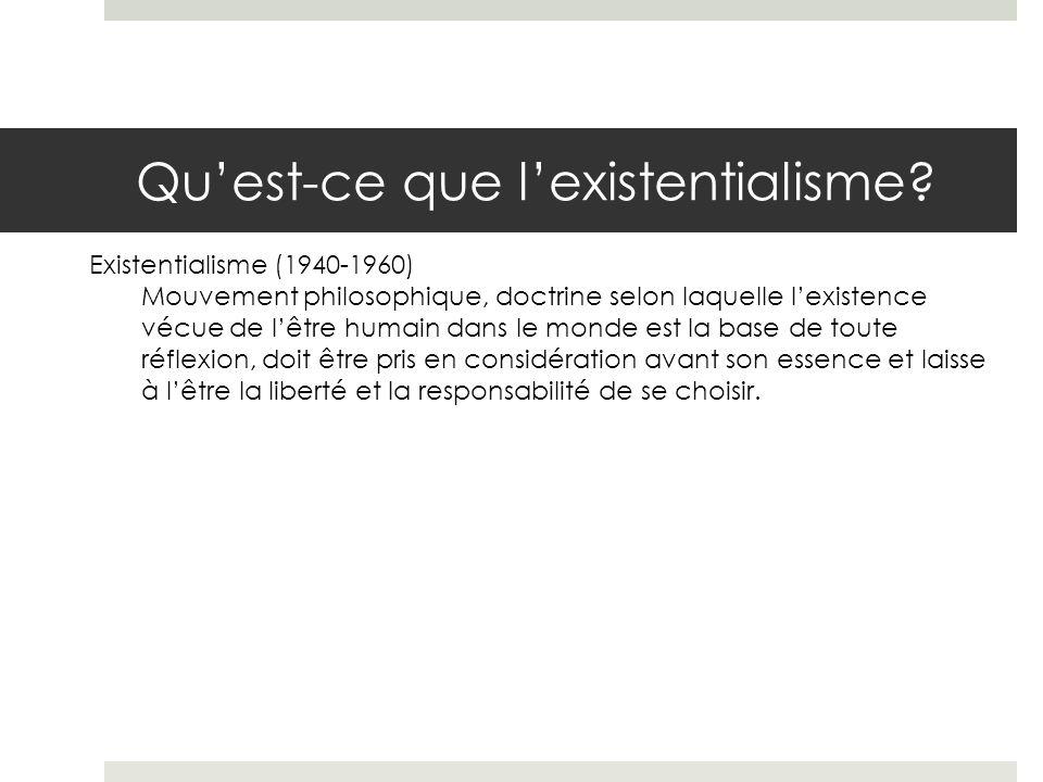 Quest-ce que lexistentialisme? Existentialisme (1940-1960) Mouvement philosophique, doctrine selon laquelle lexistence vécue de lêtre humain dans le m