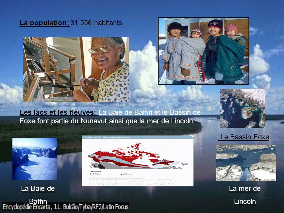 La population: 31 556 habitants Les lacs et les fleuves: La Baie de Baffin et le Bassin de Foxe font partie du Nunavut ainsi que la mer de Lincoln. La