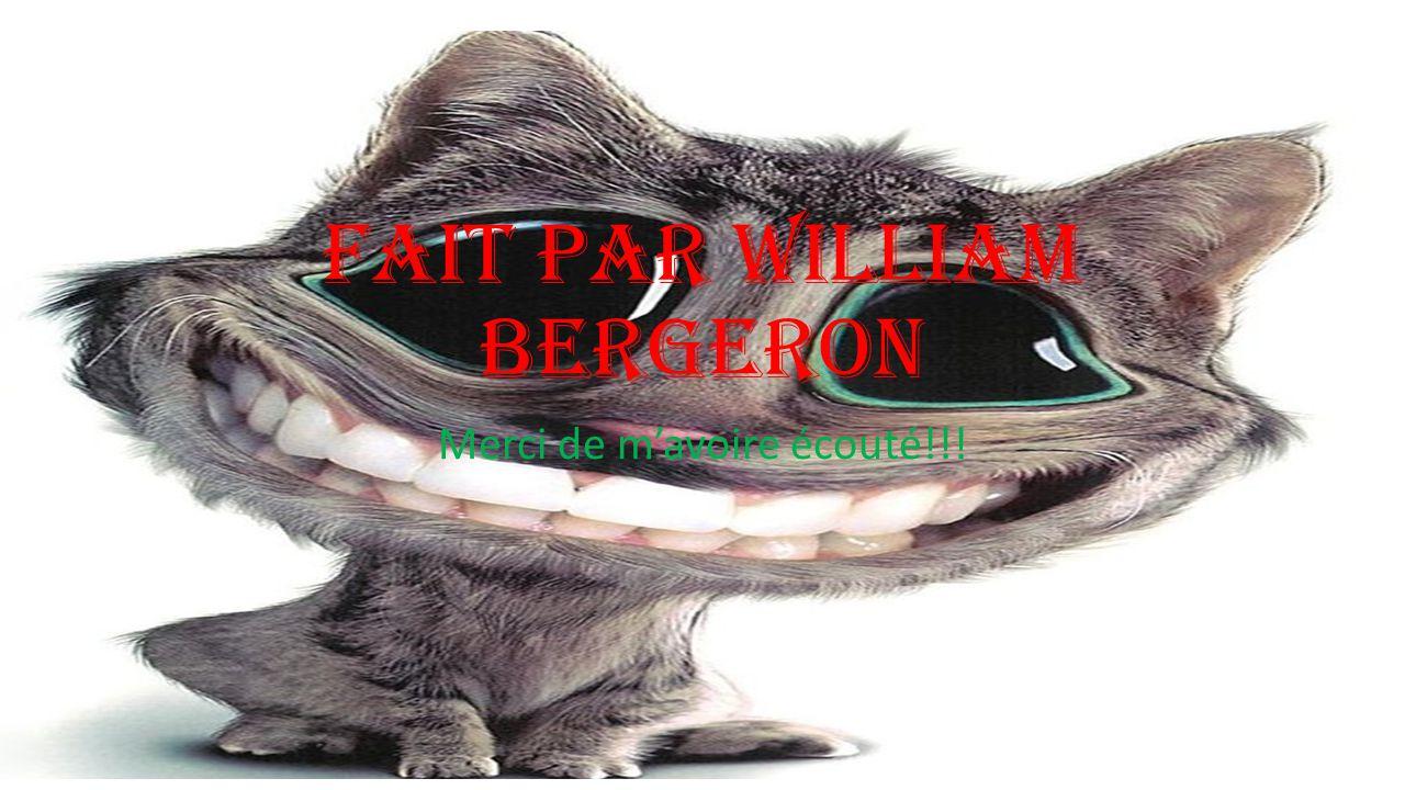 Fait par William Bergeron Merci de mavoire écouté!!!