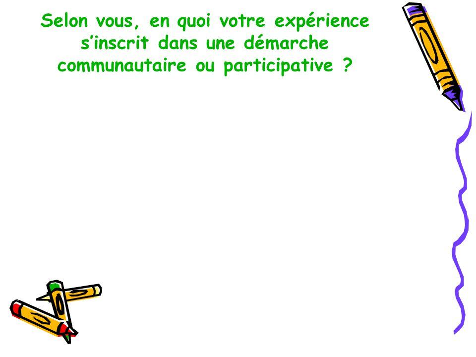 Selon vous, en quoi votre expérience sinscrit dans une démarche communautaire ou participative