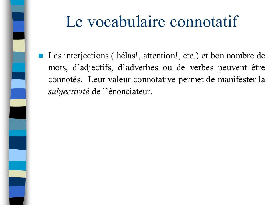 1- Le vocabulaire connotatif Ce sont des mots qui expriment une réalité et qui peuvent prendre une valeur méliorative ou péjorative. On dit alors quil