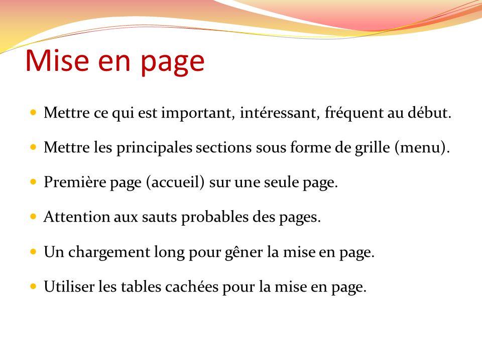 Mise en page Mettre ce qui est important, intéressant, fréquent au début.