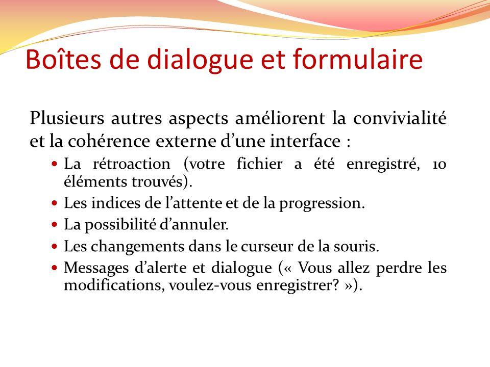 Boîtes de dialogue et formulaire Plusieurs autres aspects améliorent la convivialité et la cohérence externe dune interface : La rétroaction (votre fichier a été enregistré, 10 éléments trouvés).
