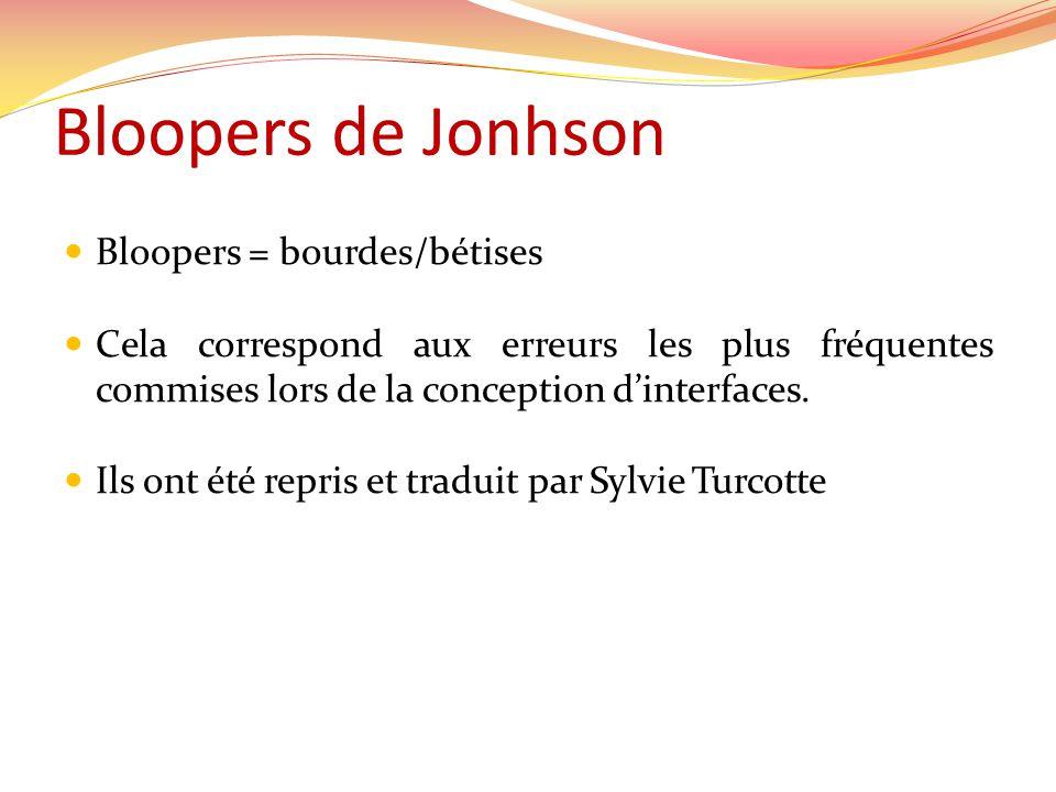 Bloopers de Jonhson Bloopers = bourdes/bétises Cela correspond aux erreurs les plus fréquentes commises lors de la conception dinterfaces.