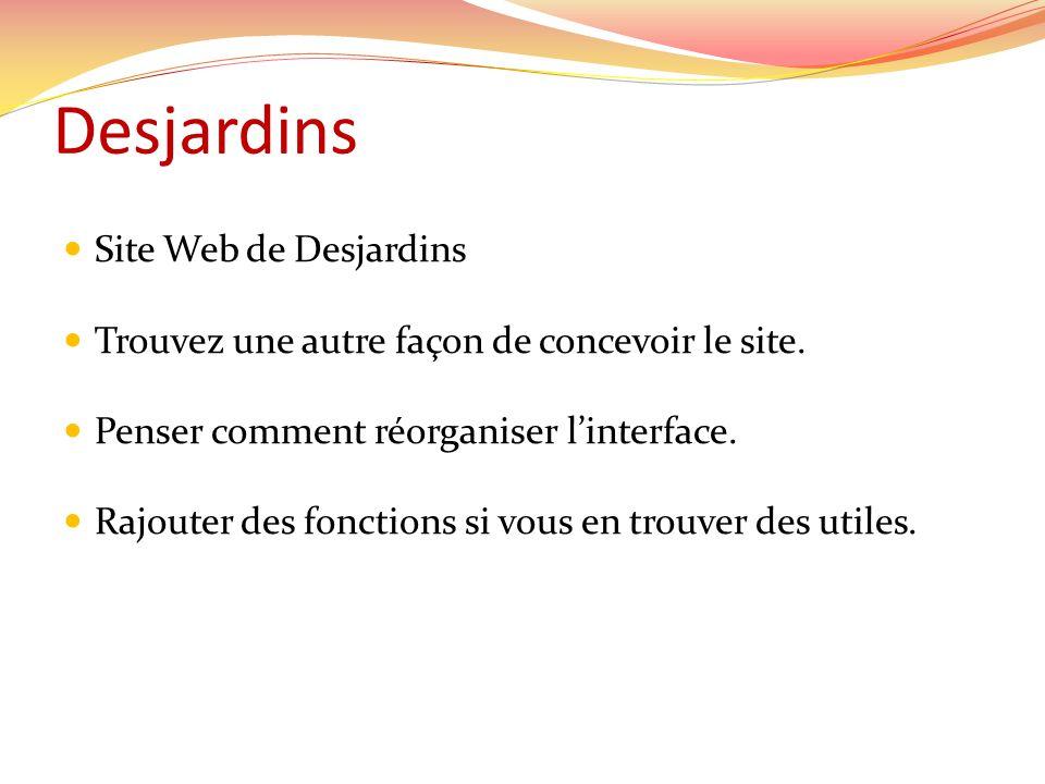 Desjardins Site Web de Desjardins Trouvez une autre façon de concevoir le site.