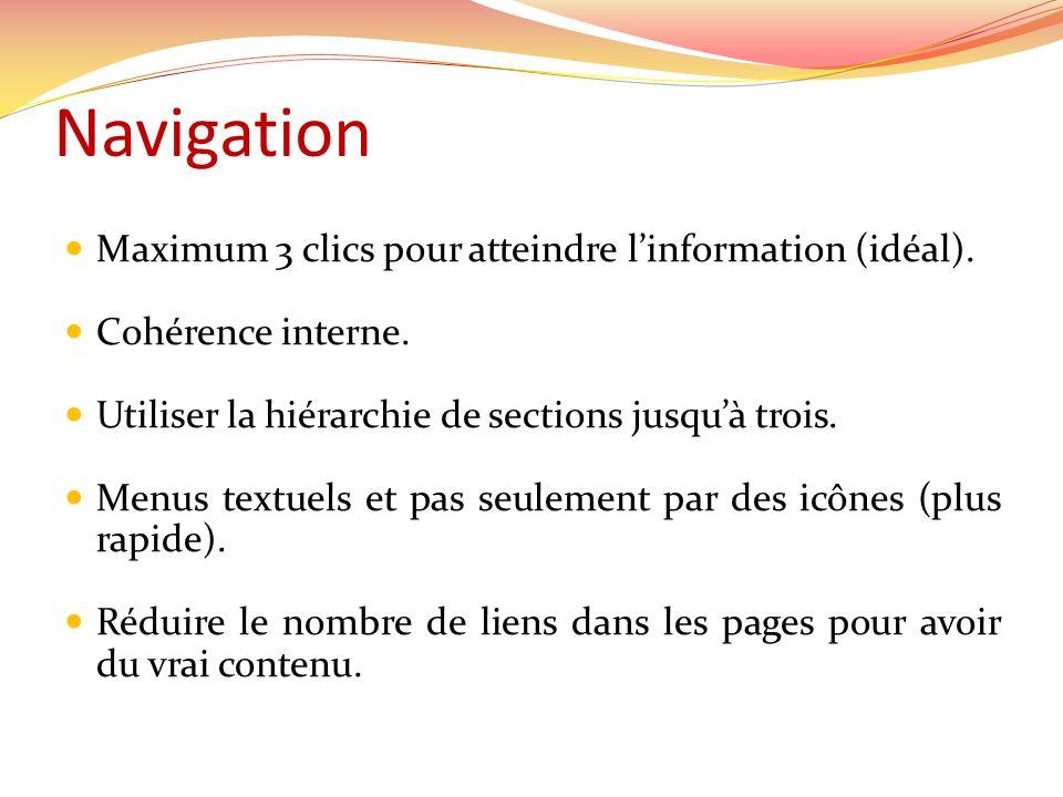 Navigation Maximum 3 clics pour atteindre linformation (idéal).