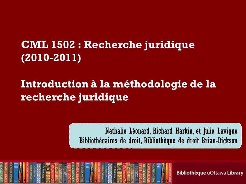 Cecilia Tellis, Law Librarian Brian Dickson Law Library CML 1502 : Recherche juridique (2010-2011) Introduction à la méthodologie de la recherche juri