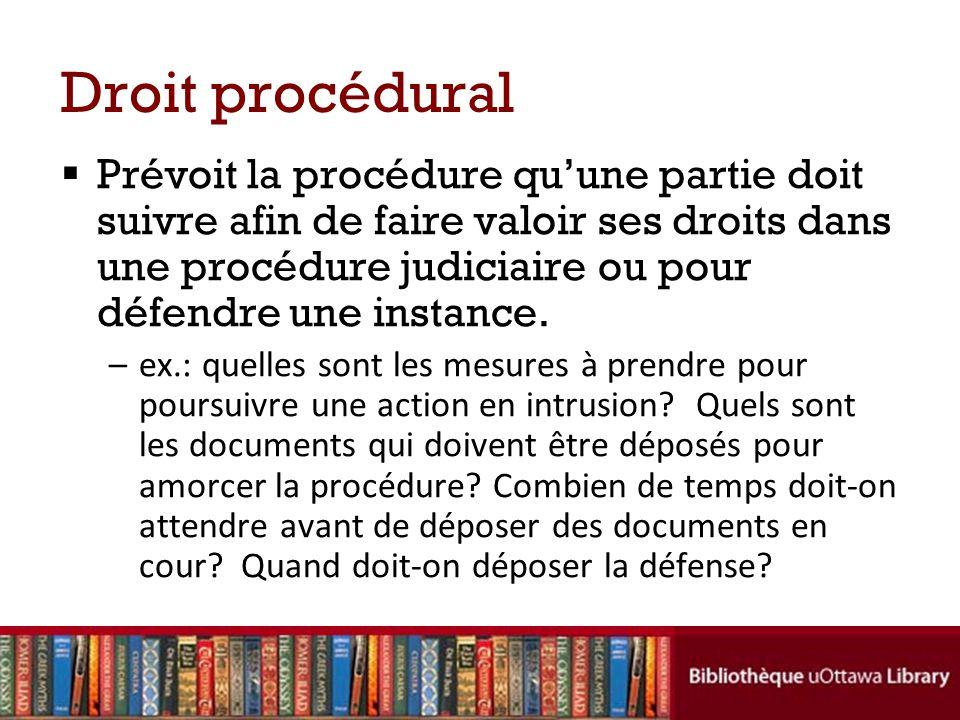 Droit procédural Prévoit la procédure quune partie doit suivre afin de faire valoir ses droits dans une procédure judiciaire ou pour défendre une inst