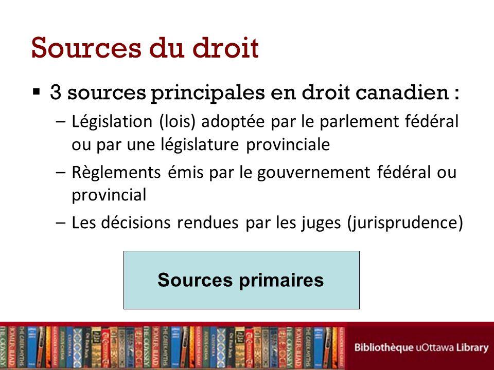 Sources du droit 3 sources principales en droit canadien : –Législation (lois) adoptée par le parlement fédéral ou par une législature provinciale –Rè